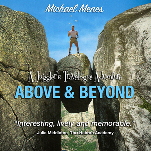 Michael Menes' A Juggler's Travelogue Adventure: Above and Beyond